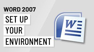 word 2007: Setting Up Your Environment
