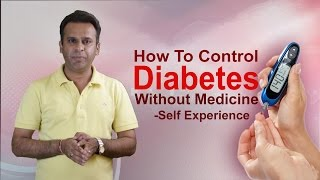 How To Control Diabetes Without Medicines | Self Experience