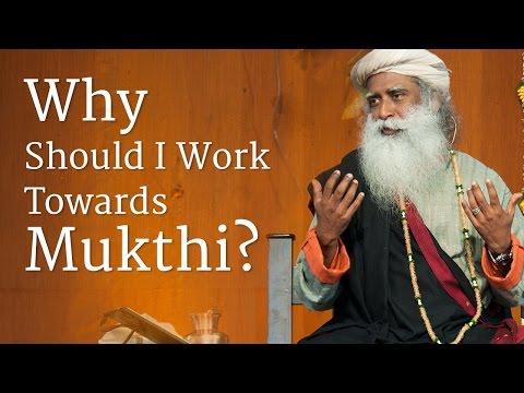 Why Should I Work Towards Mukthi?
