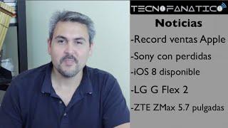 Reseña iPhone 6 record ventas, ZTE ZMax, LG G FLex 2, Sony con perdidas