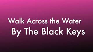 Walk Across the Water By The Black Keys Lyrics