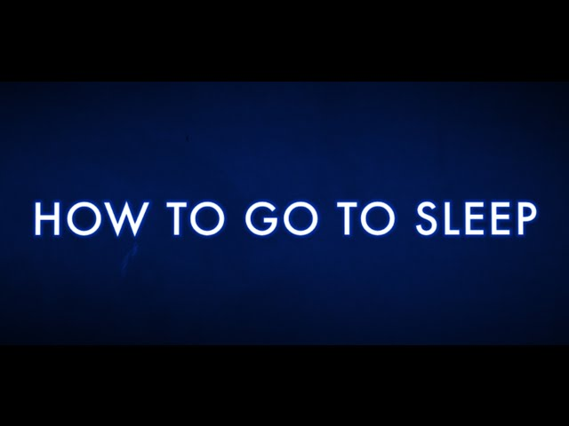 How to go to sleep: I will show you how.