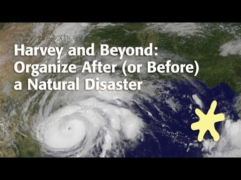 Harvey and Beyond: Organize After (or Before) a Natural Disaster