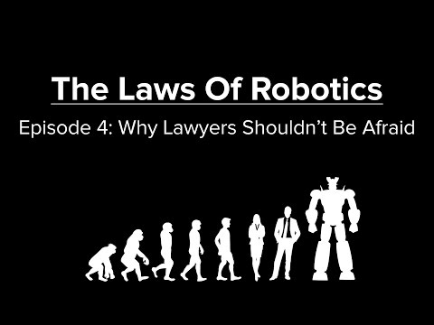 The Laws of Robotics: Why Lawyers Shouldn't Be Afraid (EP 4 - 4)
