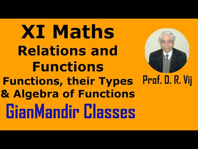 XI Mathematics - Relations and Functions - Functions, their Types and Algebra of Functions by Divya