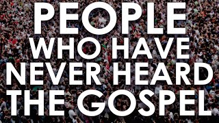 People Who Have Never Heard the Gospel