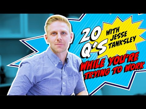 20 Questions While You're Trying to Work with Jesse Tanksley
