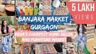 Banjara Market Gurgaon 2019||India's Cheapest Home Decor & Furniture Market||Latest Trends & Designs