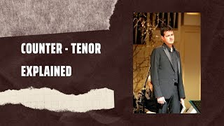 The Counter-Tenor: Explained