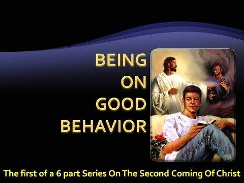 Ready for the 2nd Coming? pt 1 Being on Good Behavior - Stephen R McCandless