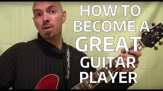 How to Become a Great Guitar Player!