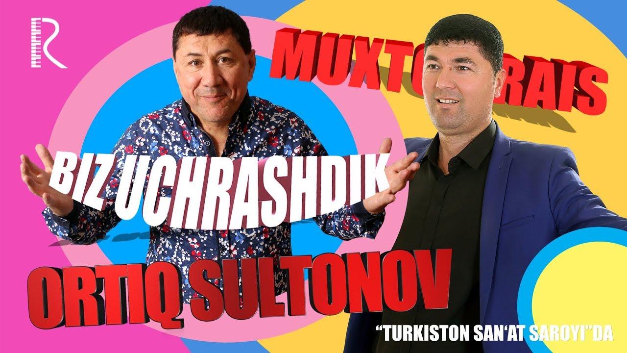 Muxtor Rais va Ortiq Sultonov - Biz uchrashdik nomli konsert dasturi 2018