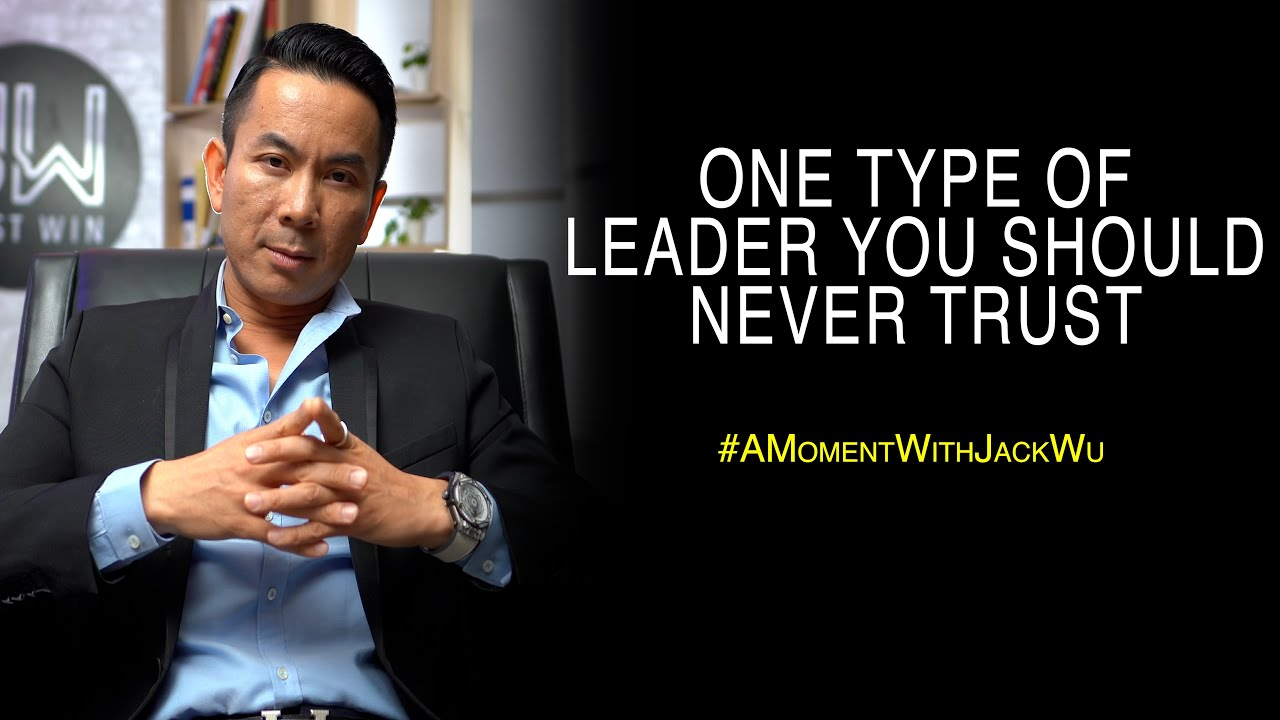 One Type Of Leader You Should Never Trust | A Moment With Jack Wu