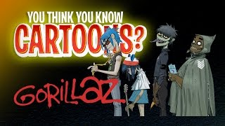 Gorillaz - You Think You Know Cartoons?