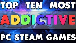 Top Ten Most Addi¢tive Steam Games PC 2020