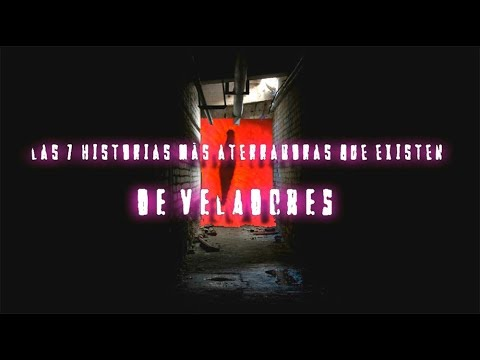 TOP: LAS 7 HISTORIAS MÁS ATERRADORAS QUE EXISTEN DE VELADORES