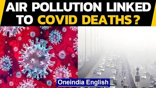 Covid-19: Is there a possible link between Coronavirus deaths and air pollution|Oneindia News