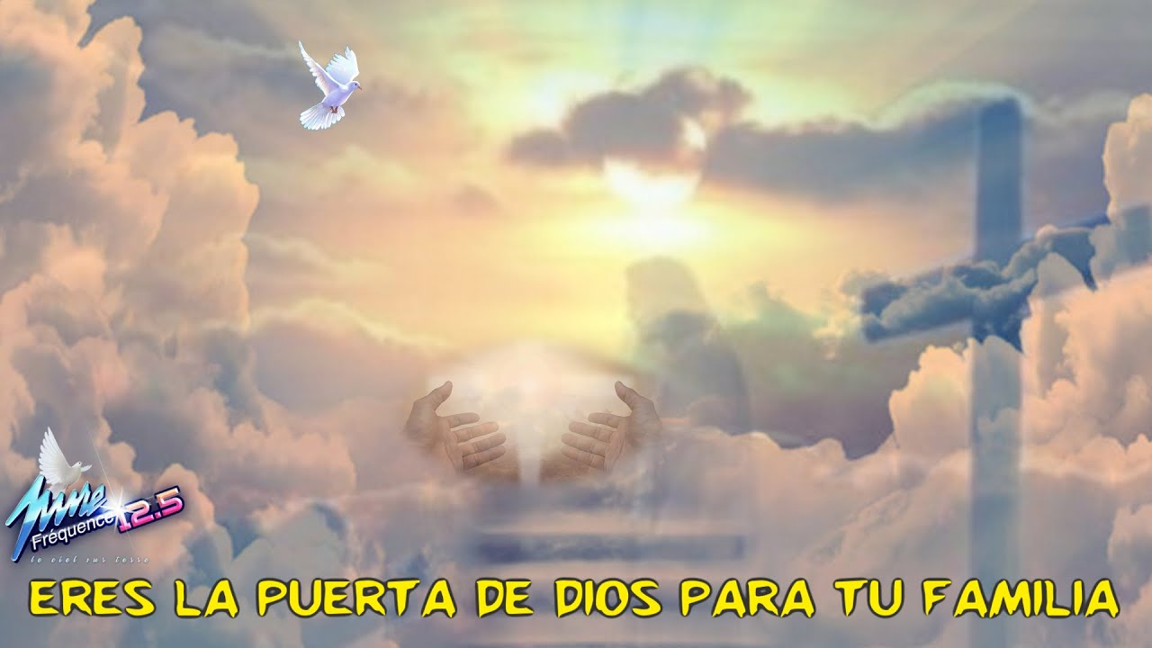 ERES LA PUERTA DE DIOS PARA TU FAMILIA