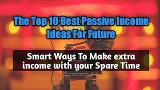 The Top 10 Passive Income Ideas For Future | Smart Ways to Extra Income