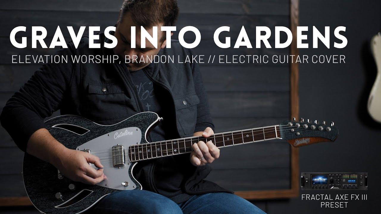 Graves Into Gardens - Elevation Worship, Brandon Lake - Electric guitar cover & Axe-FX III Preset