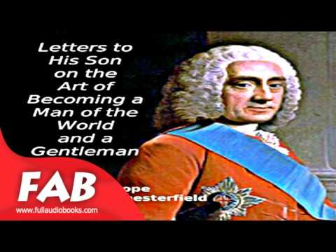 Letters to His Son on the Art of Becoming a Man of the World and a Gentleman Part 1/3