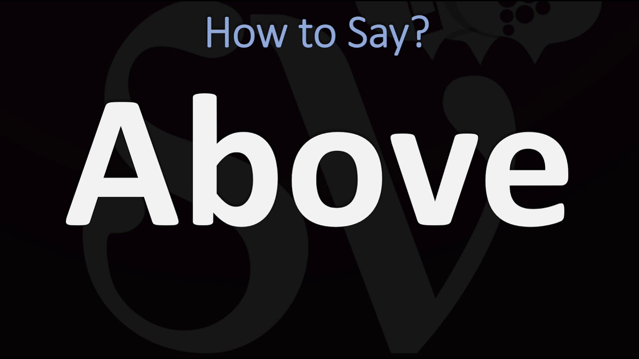 How to Pronounce Above? (CORRECTLY)