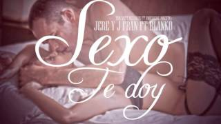 Sexo Te Doy (Jere & J Fran FT.Blanko)(The Best Records , B-MUSIC-INC & Granada Records)