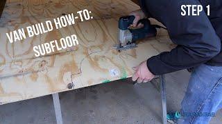 How to Install a Van Subfloor   Van Build Step 1