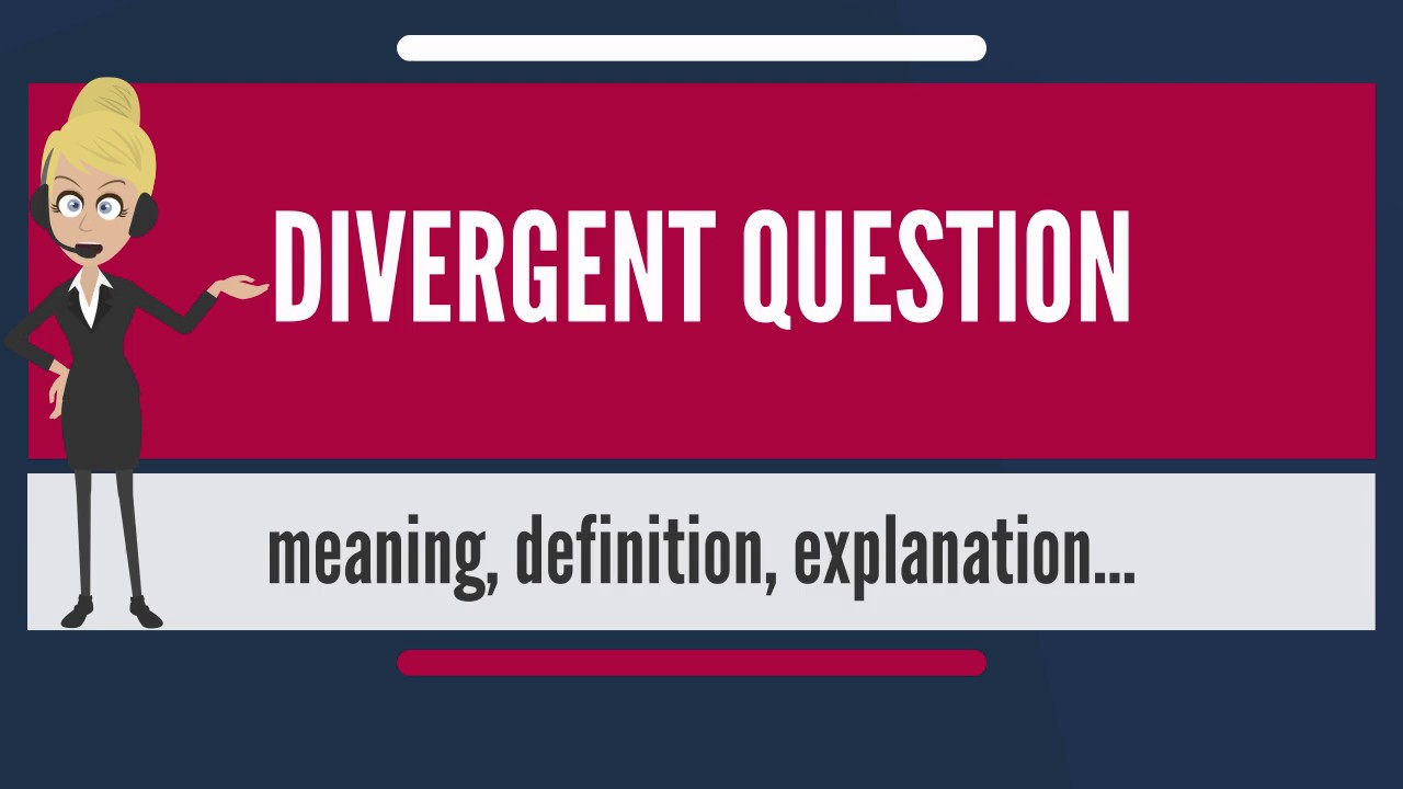 What Does DIVERGENT QUESTION Mean? DIVERGENT QUESTION Meaning