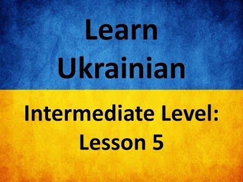 Learn Ukrainian. Intermediate Level: Lesson 5