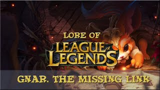 Lore of League of Legends [Part 84] Gnar, The Missing Link