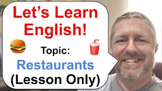Let's Learn English! Topic: Restaurants! 🍔  (Lesson Only Version - No Viewer Questions)