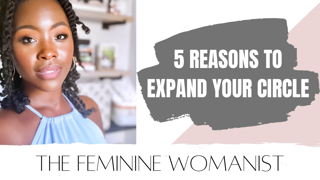 5 Reasons to expand your circle | THE FEMININE WOMANIST