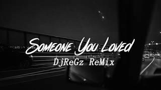 Lewis Capaldi - Someone You Loved (DjReGz ReMix)