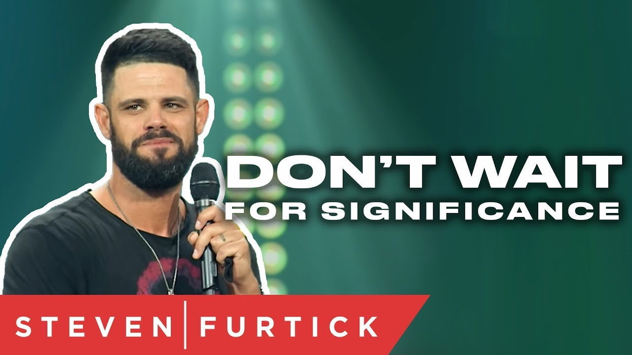 Don't wait for significance | Pastor Steven Furtick