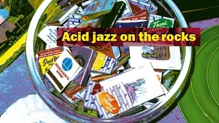 ACID JAZZ ON THE ROCKS  - Jazz Funk Soul House