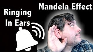 ringing in ears tinnitus the mandela effect