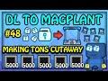 MAKING TONS CUTAWAY! (PROFIT!)🔥| DL TO MAGPLANT #48 - Growtopia