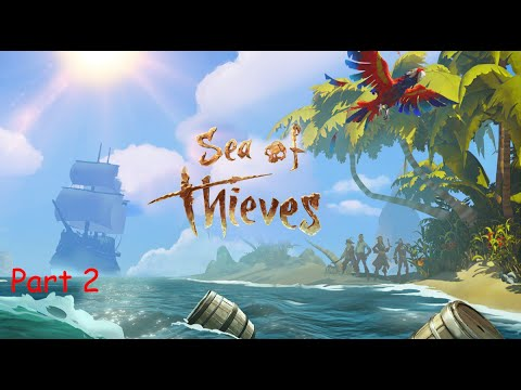 Just playing Sea of Thieves Part 2 - Sailing for adventure