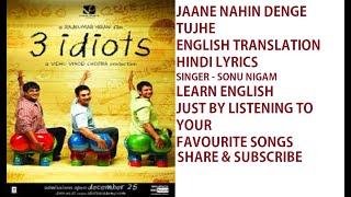 3 idiots -  jaane nahin denge tujhe- English Translation- Hindi lyrics.