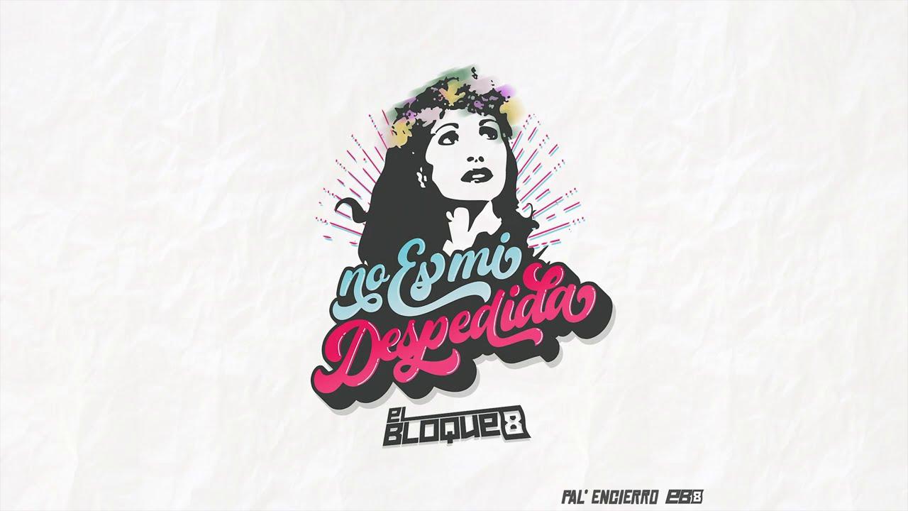 No Es Mi Despedida - EP Pal' Encierro - El Bloque 8