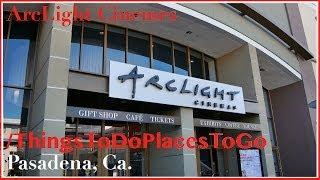 The Arclight Pasadena Cinemas Movie Theater W/ Ticket Info    Things To Do In Pasadena California