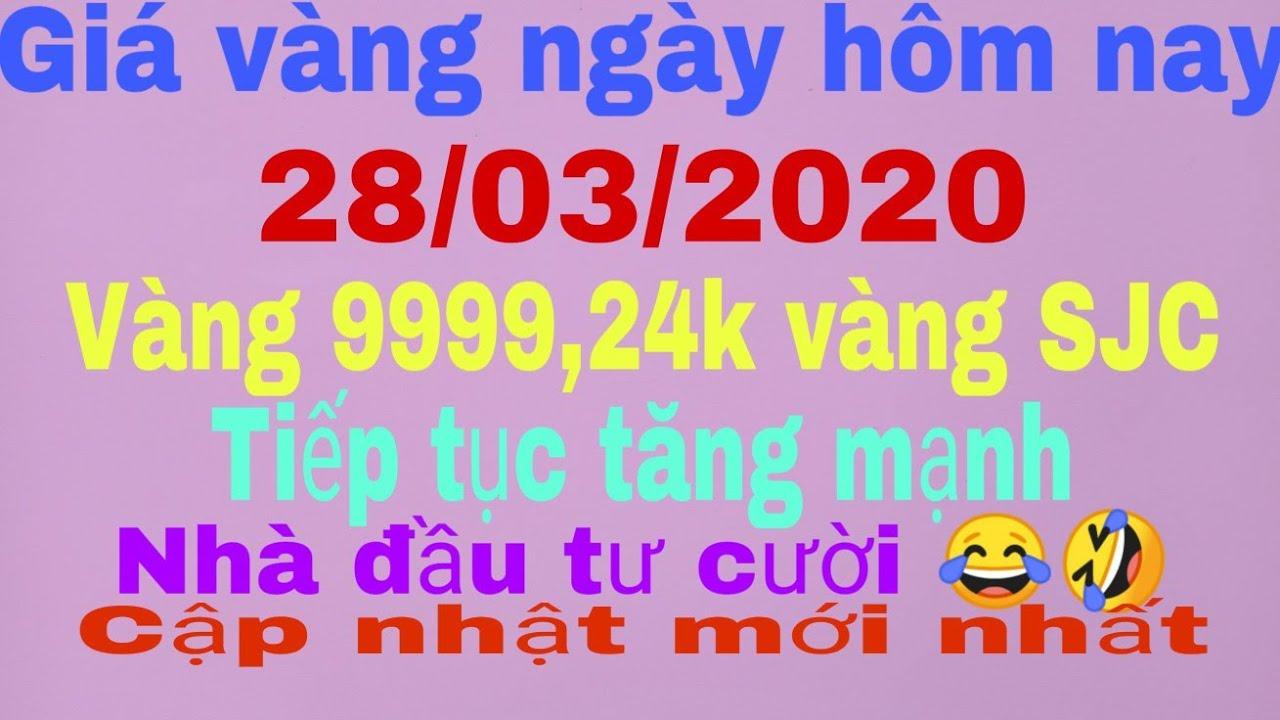 giá vàng ngày hôm nay 28 tháng 3 năm 2020 giá vàng 9999,24k vàng sjc bao nhiêu một chỉ I kiền vlog