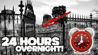 24 Hour Overnight Challenge MOST HAUNTED CEMETERY EVER! (3AM)
