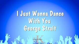 I Just Wanna Dance With You - George Strait (Karaoke Version)