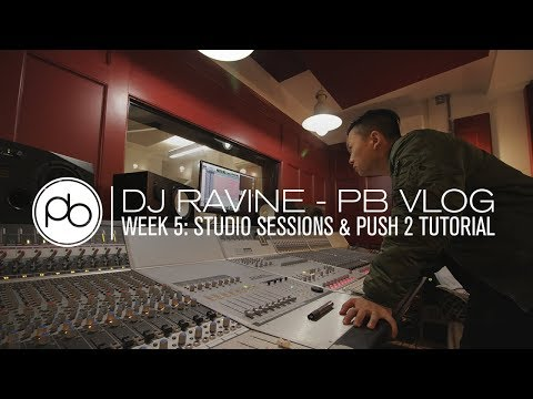 DJ Ravine - PB Vlog - Week 5: Studio Sessions & Push 2 Tutorial