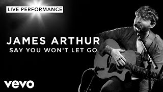 James Arthur Say You Won t Let Go Live Performance Vevo