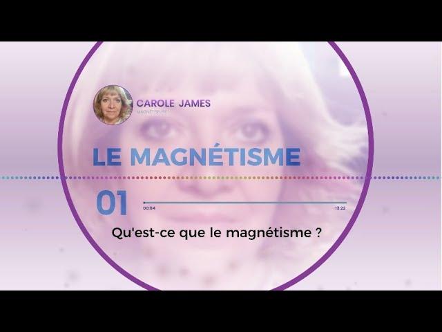 Le Magnétisme Podcast 1/3 - Qu'est ce que le Magnétisme ?