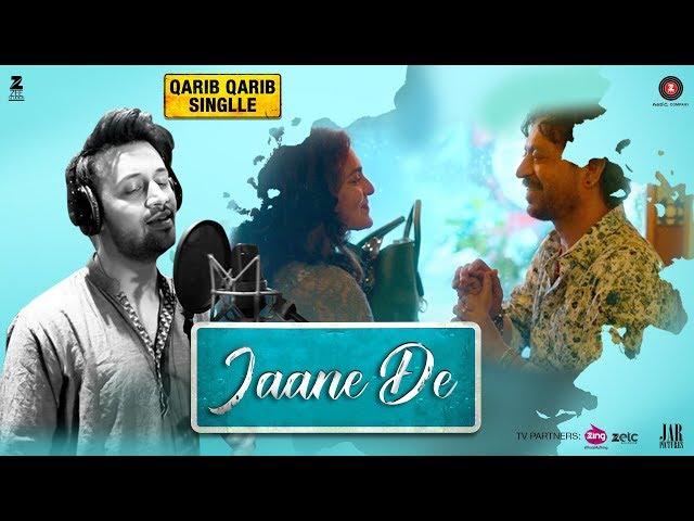 Jaane De – Atif Aslam | Qarib Qarib Singlle | Irrfan I Parvathy | Vishal Mishra