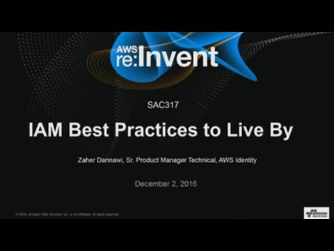 AWS re:Invent 2016: IAM Best Practices to Live By (SAC317)
